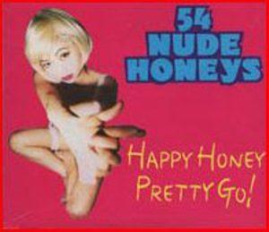 54 Nude Honeys - 1995 - Happy Honey Pretty Go! [Single]