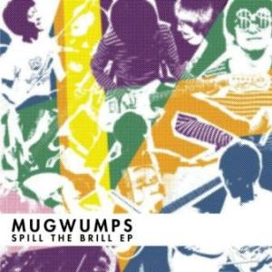 Mugwumps - 2009 -  Spill The Brill EP