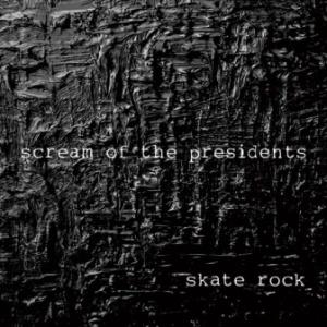 Scream Of The Presidents - 2006 - Skate Rock