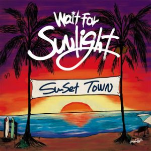 Wait For Sunlight - 2019 -Sunset Town