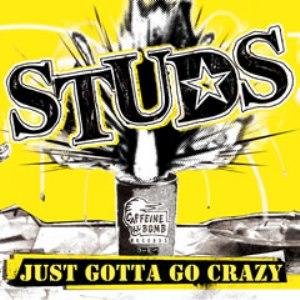 Studs - 2007 - Just Gotta Go Crazy