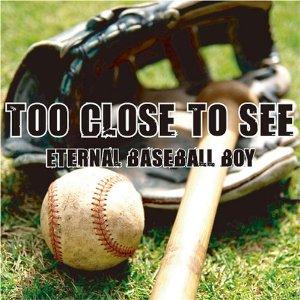 Too Close To See - 2008.07.16 - Eternal Baseball Boy [EP]