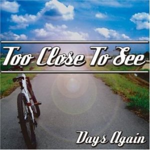 Too Close To See - 2008 - Days Again