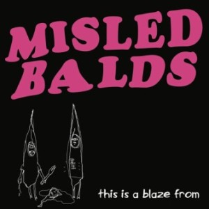 Misled Balds - 2008 - This Is A Blaze From [EP]