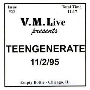 Teengenerate - 1996 - 11/2/95 (Empty Bottle - Chicago IL) EP