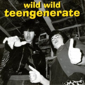 Teengenerate - 1996 - Wild Wild Teengenerate Play The Kids