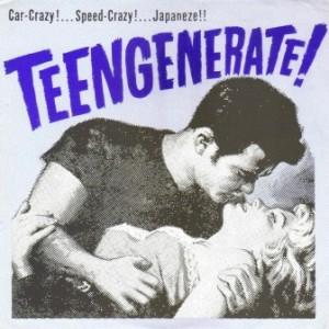 Teengenerate - 1994 - Car-Crazy!... Speed-Crazy!... Japaneze!!