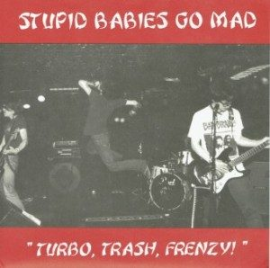 Stupid Babies Go Mad - 1999 - Turbo, Trash, Frenzy!