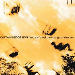 Captain Hedge Hog - 2002 - You can't feel the change of seasons (Maxi)