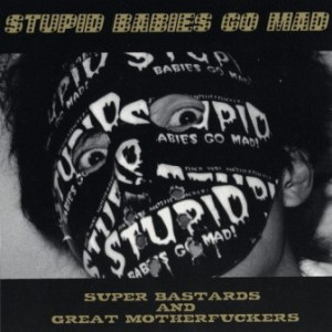 Stupid Babies Go Mad - 2000 - Super Bastards And Great Motherfuckers