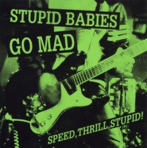 Stupid Babies Go Mad - 1998 - Speed, Thrill, Stupid!