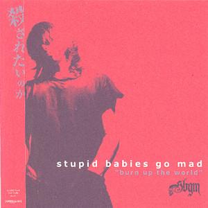 Stupid Babies Go Mad - 2005 - Burn Up the World