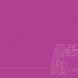 Stupid Babies Go Mad - 2006 - Let's Go To The Off Limits