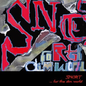 Snort - 2007 - ... For The Dim World