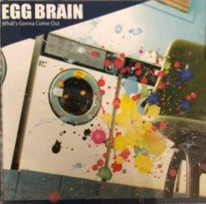 Egg Brain - 2008 - What's Gonna Come Out