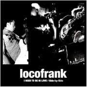 Locofrank - 2007.09.06 - I NEED TO BE IN LOVE / Side-by-Side