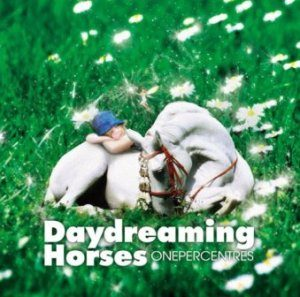 Onepercentres - 2010 - Daydreaming Horses