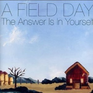A Field Day - 2003 - The Answer Is In Yourself