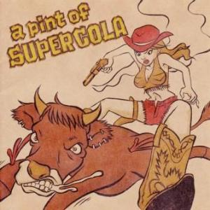 Super Cola - 2004 - A Pint of Supercola