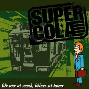 Super Cola - 2008 - We Are At Work, Wives At Home